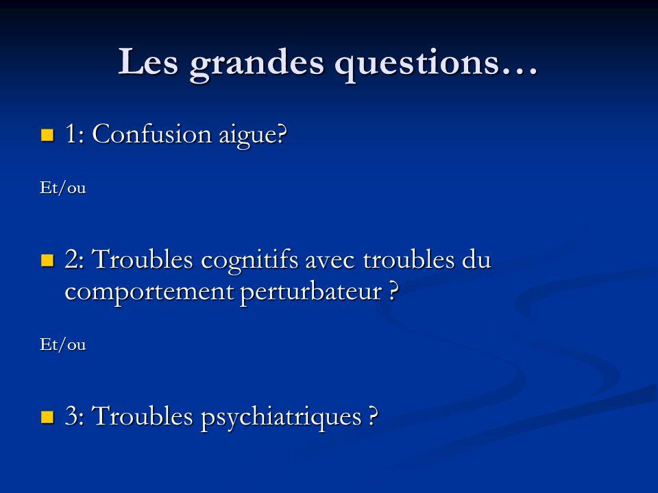 Les grandes questions… 1: Confusion aigue.
