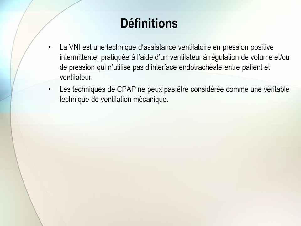 Définitions La VNI est une technique d'assistance ventilatoire en pression positive intermittente, pratiquée à l'aide d'un ventilateur à régulation de