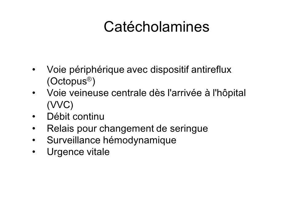 Catécholamines Voie périphérique avec dispositif antireflux (Octopus ® ) Voie veineuse centrale dès l'arrivée à l'hôpital (VVC) Débit continu Relais p