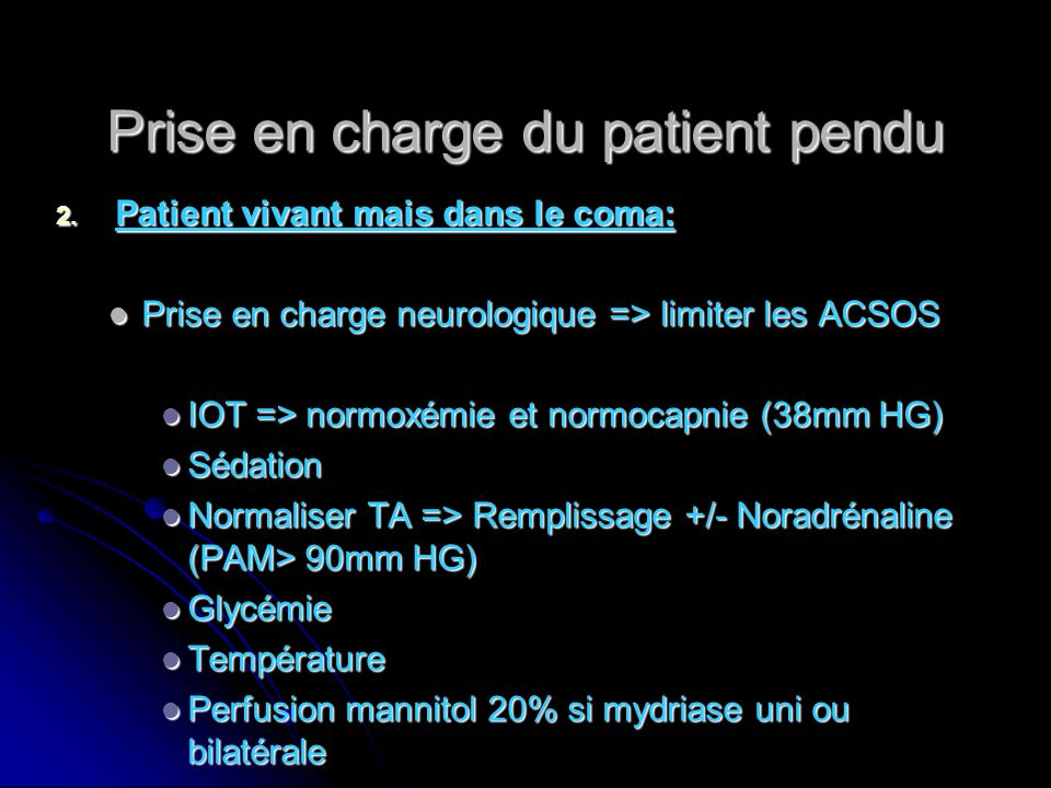 Prise en charge du patient pendu 2. Patient vivant mais dans le coma: Prise en charge neurologique => limiter les ACSOS Prise en charge neurologique =