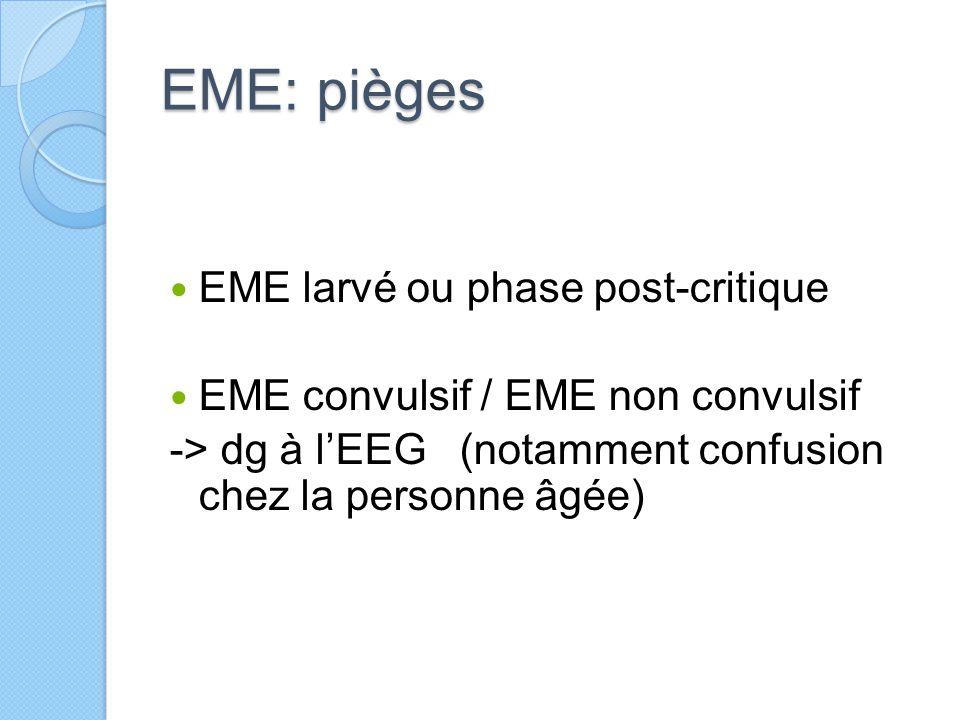 EME: pièges EME larvé ou phase post-critique EME convulsif / EME non convulsif -> dg à l'EEG (notamment confusion chez la personne âgée)