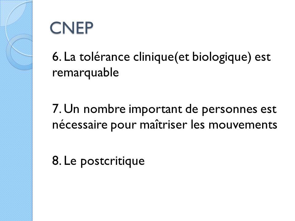 CNEP 6. La tolérance clinique(et biologique) est remarquable 7. Un nombre important de personnes est nécessaire pour maîtriser les mouvements 8. Le po