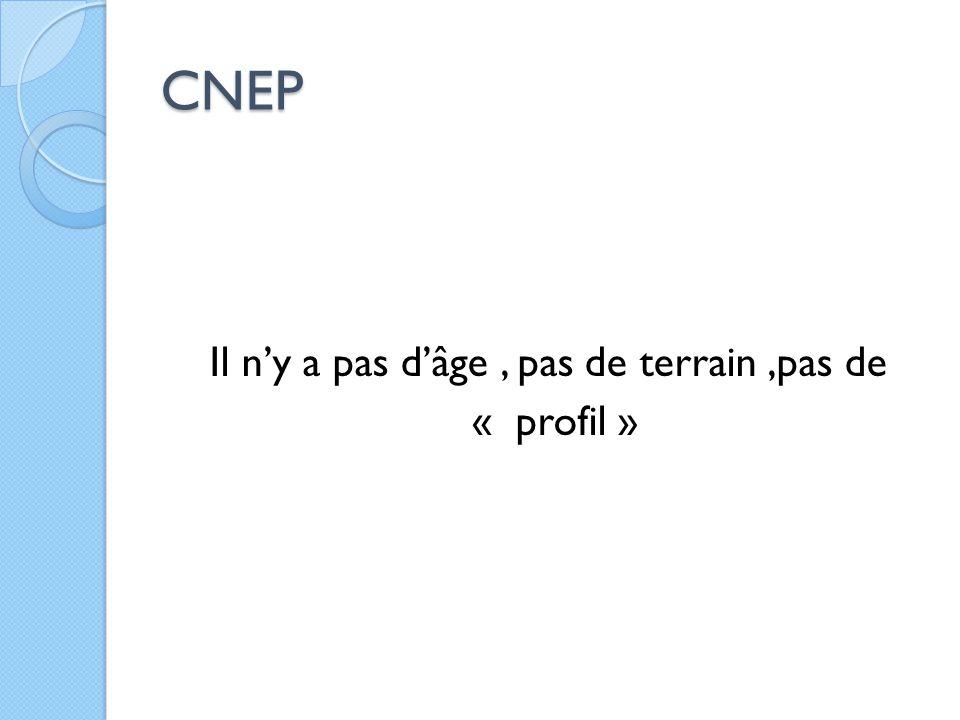 CNEP Il n'y a pas d'âge, pas de terrain,pas de « profil »