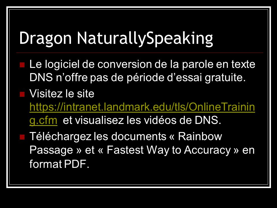 Dragon NaturallySpeaking Le logiciel de conversion de la parole en texte DNS n'offre pas de période d'essai gratuite.