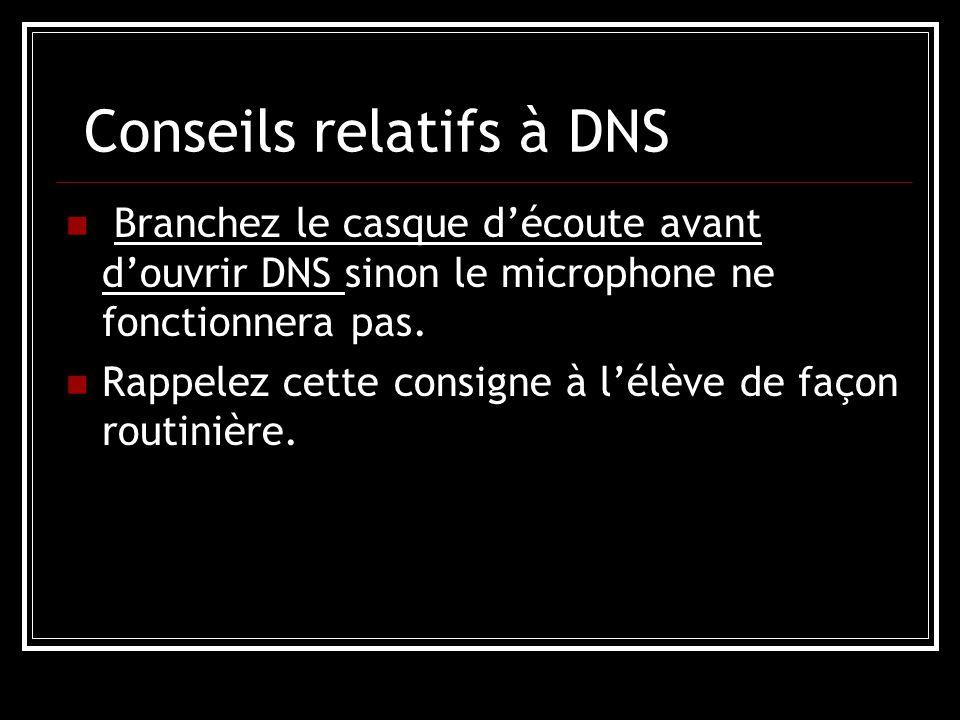 Conseils relatifs à DNS Branchez le casque d'écoute avant d'ouvrir DNS sinon le microphone ne fonctionnera pas.