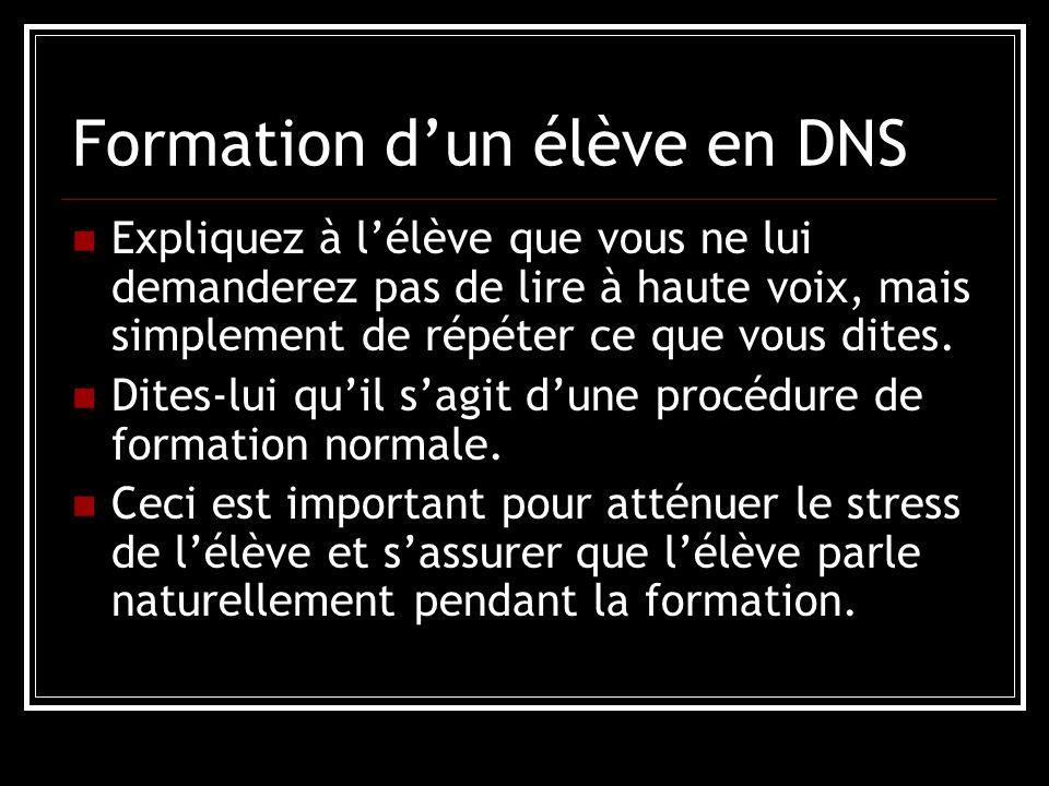 Formation d'un élève en DNS Expliquez à l'élève que vous ne lui demanderez pas de lire à haute voix, mais simplement de répéter ce que vous dites.