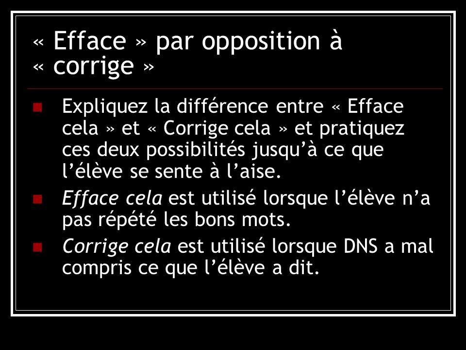 « Efface » par opposition à « corrige » Expliquez la différence entre « Efface cela » et « Corrige cela » et pratiquez ces deux possibilités jusqu'à ce que l'élève se sente à l'aise.