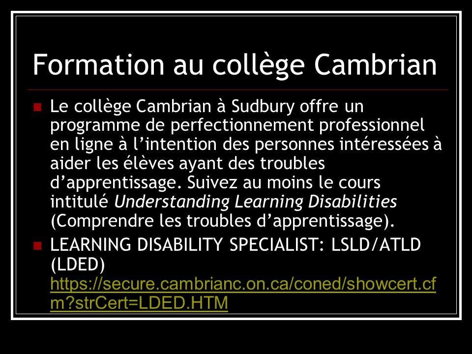 Formation au collège Cambrian Le collège Cambrian à Sudbury offre un programme de perfectionnement professionnel en ligne à l'intention des personnes intéressées à aider les élèves ayant des troubles d'apprentissage.