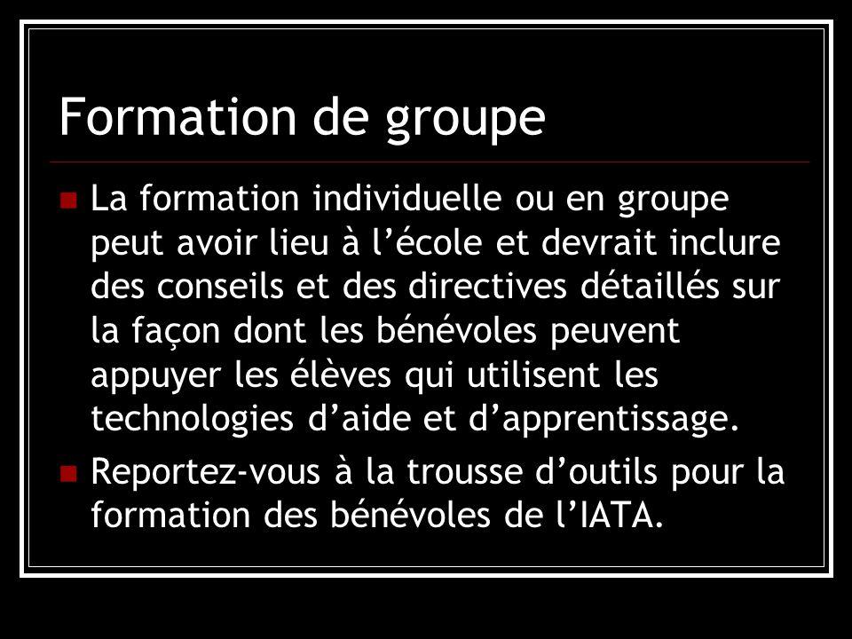 Formation de groupe La formation individuelle ou en groupe peut avoir lieu à l'école et devrait inclure des conseils et des directives détaillés sur la façon dont les bénévoles peuvent appuyer les élèves qui utilisent les technologies d'aide et d'apprentissage.
