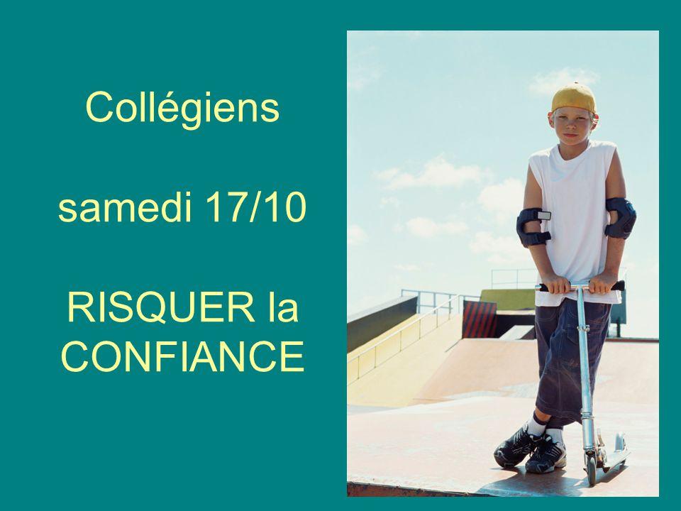 Collégiens samedi 17/10 RISQUER la CONFIANCE