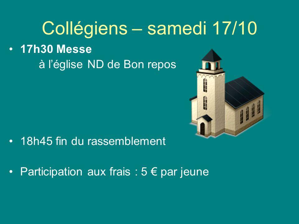 Collégiens – samedi 17/10 17h30 Messe à l'église ND de Bon repos 18h45 fin du rassemblement Participation aux frais : 5 € par jeune