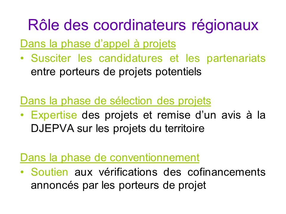 Rôle des coordinateurs régionaux Dans la phase d'appel à projets Susciter les candidatures et les partenariats entre porteurs de projets potentiels Da