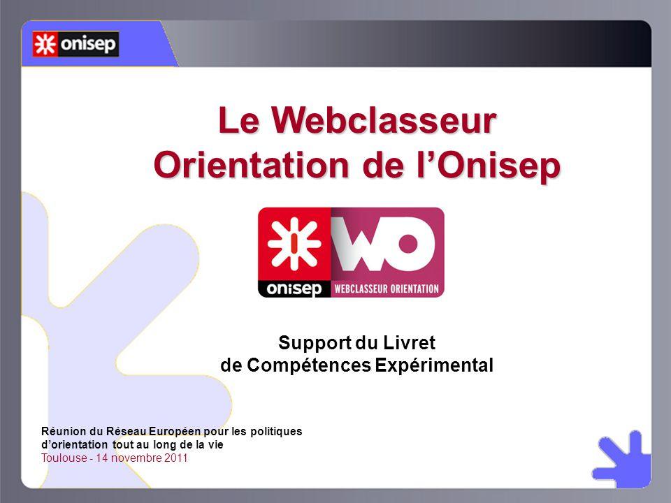Le Webclasseur Orientation de l'Onisep Support du Livret de Compétences Expérimental Réunion du Réseau Européen pour les politiques d'orientation tout