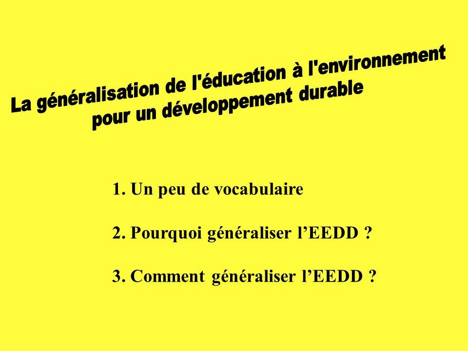 1. Un peu de vocabulaire 2. Pourquoi généraliser l'EEDD 3. Comment généraliser l'EEDD