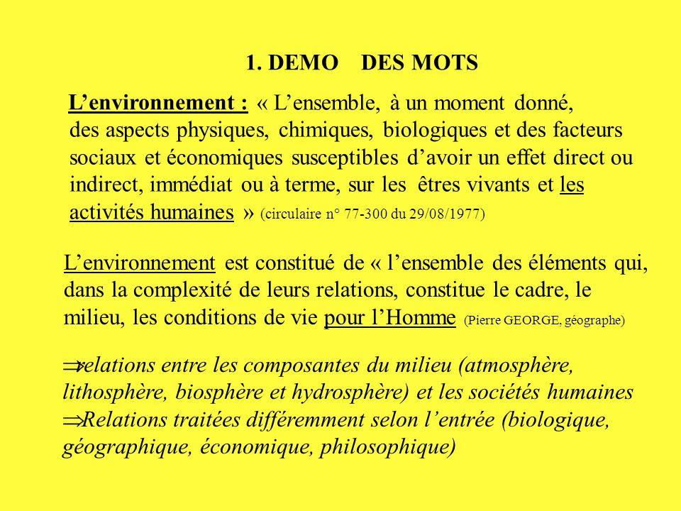 1. DEMO DES MOTS L'environnement : « L'ensemble, à un moment donné, des aspects physiques, chimiques, biologiques et des facteurs sociaux et économiqu