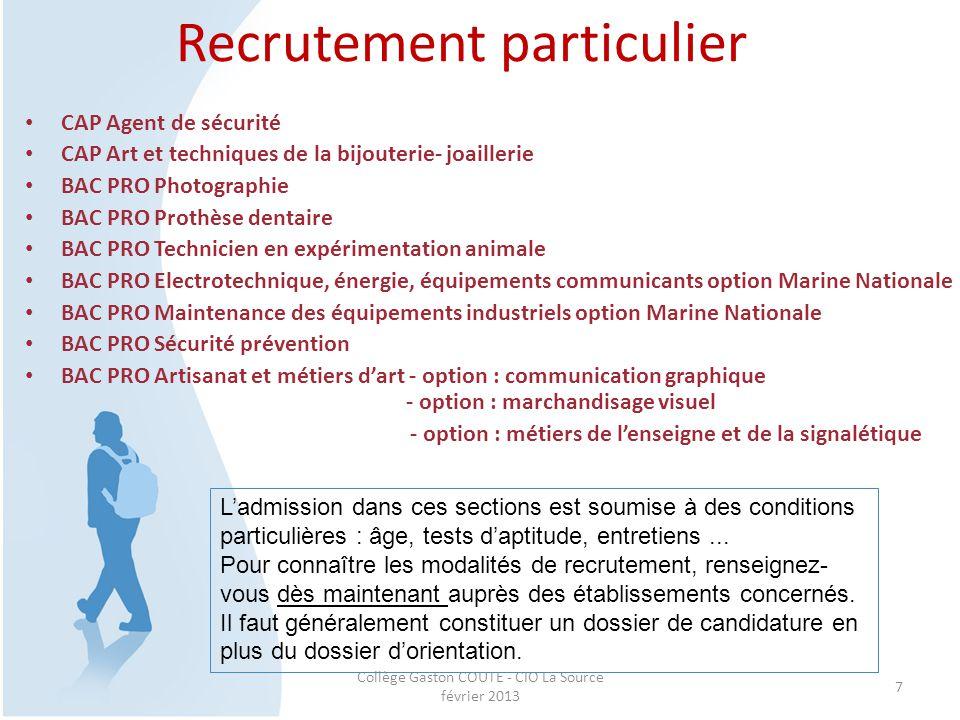 Collège Gaston COUTE - CIO La Source février 2013 7 Recrutement particulier CAP Agent de sécurité CAP Art et techniques de la bijouterie- joaillerie B