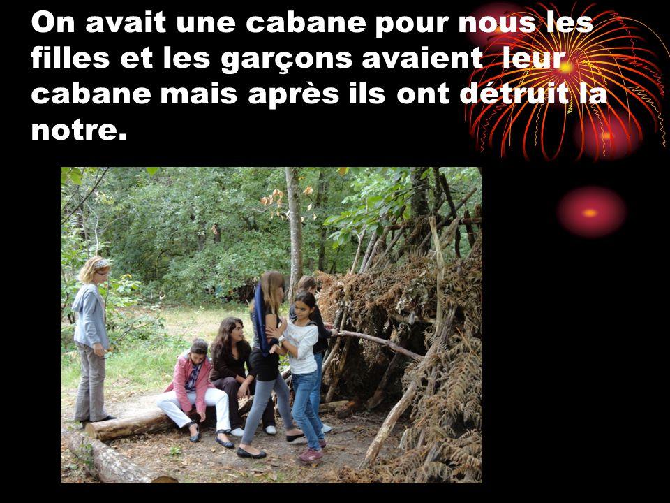 On avait une cabane pour nous les filles et les garçons avaient leur cabane mais après ils ont détruit la notre.