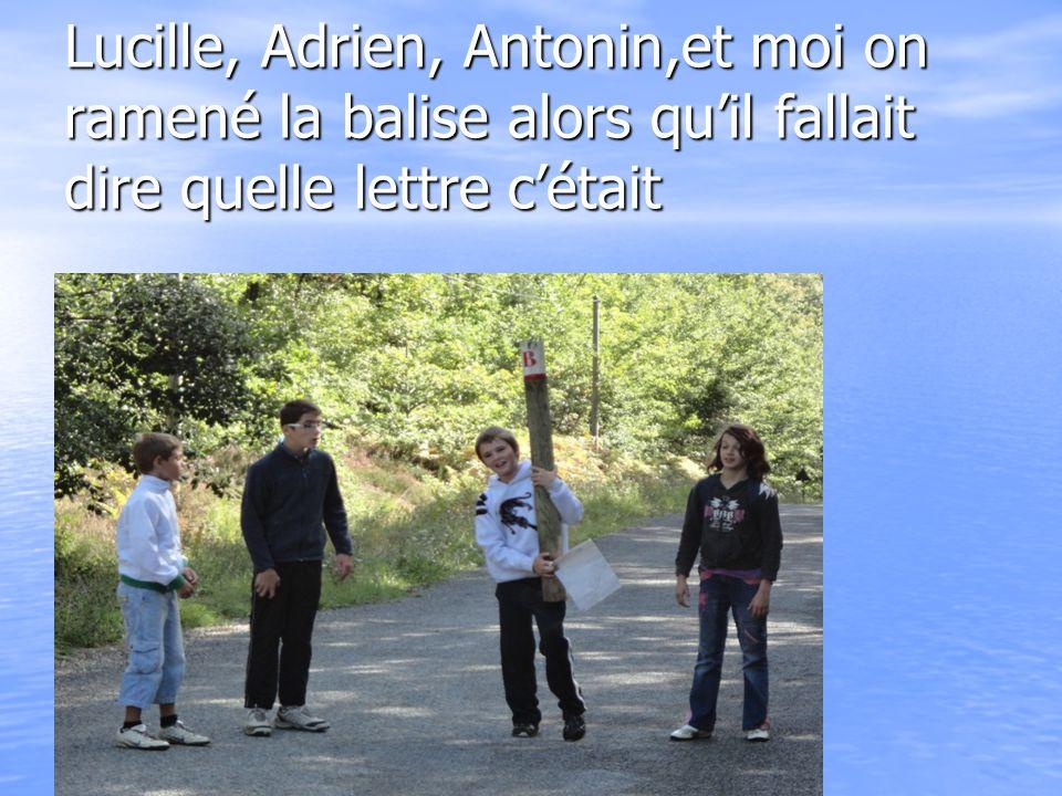 Lucille, Adrien, Antonin,et moi on ramené la balise alors qu'il fallait dire quelle lettre c'était