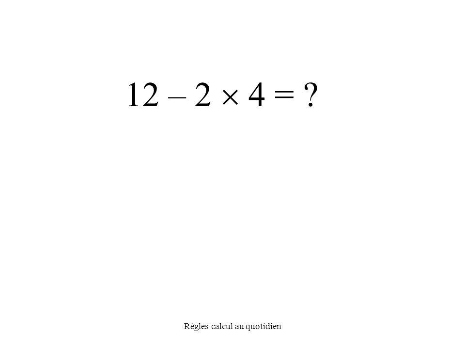 Règles calcul au quotidien 12 – 2  4 =