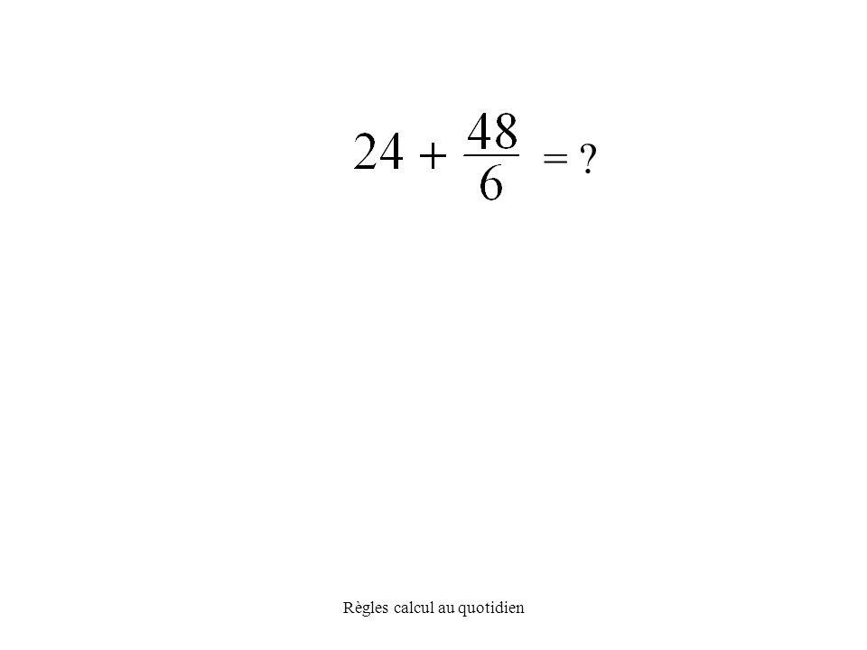 Règles calcul au quotidien =