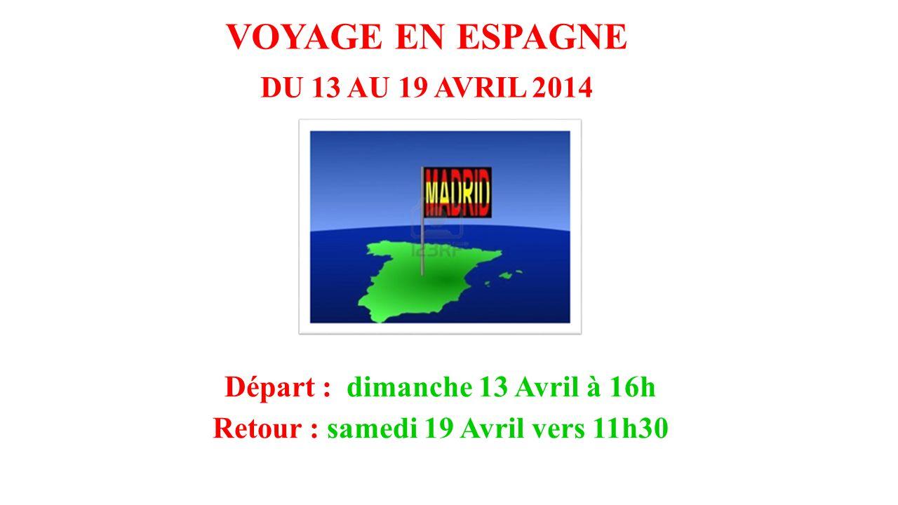 Départ : dimanche 13 Avril à 16h Retour : samedi 19 Avril vers 11h30 VOYAGE EN ESPAGNE DU 13 AU 19 AVRIL 2014