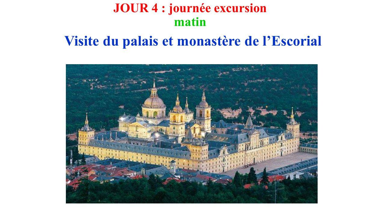 JOUR 4 : journée excursion matin Visite du palais et monastère de l'Escorial