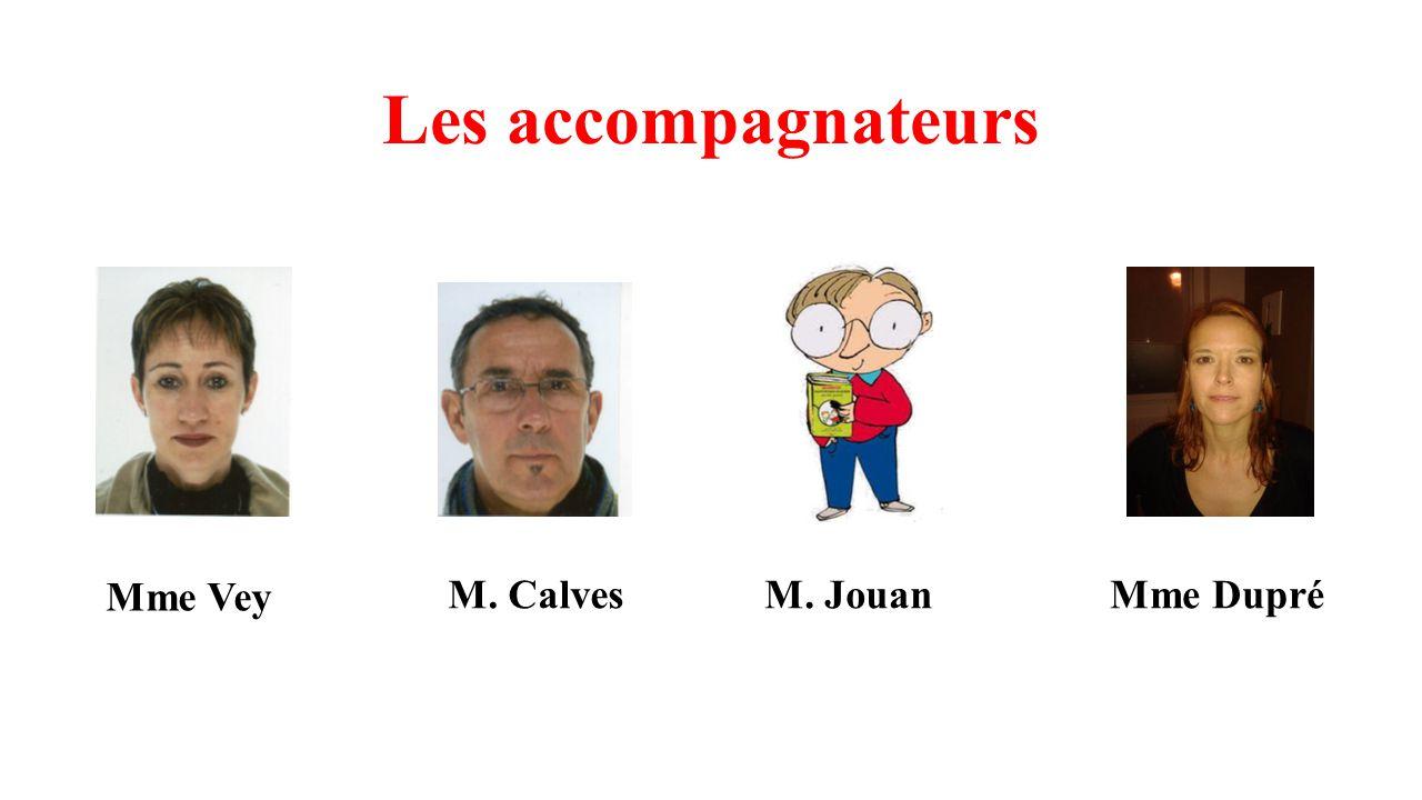 Les accompagnateurs Mme Vey M. CalvesM. JouanMme Dupré
