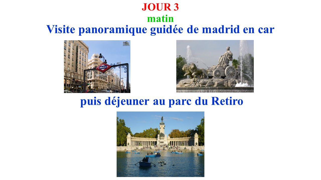 JOUR 3 matin Visite panoramique guidée de madrid en car puis déjeuner au parc du Retiro