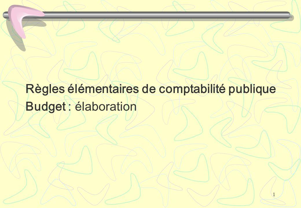 1 Règles élémentaires de comptabilité publique Budget : élaboration