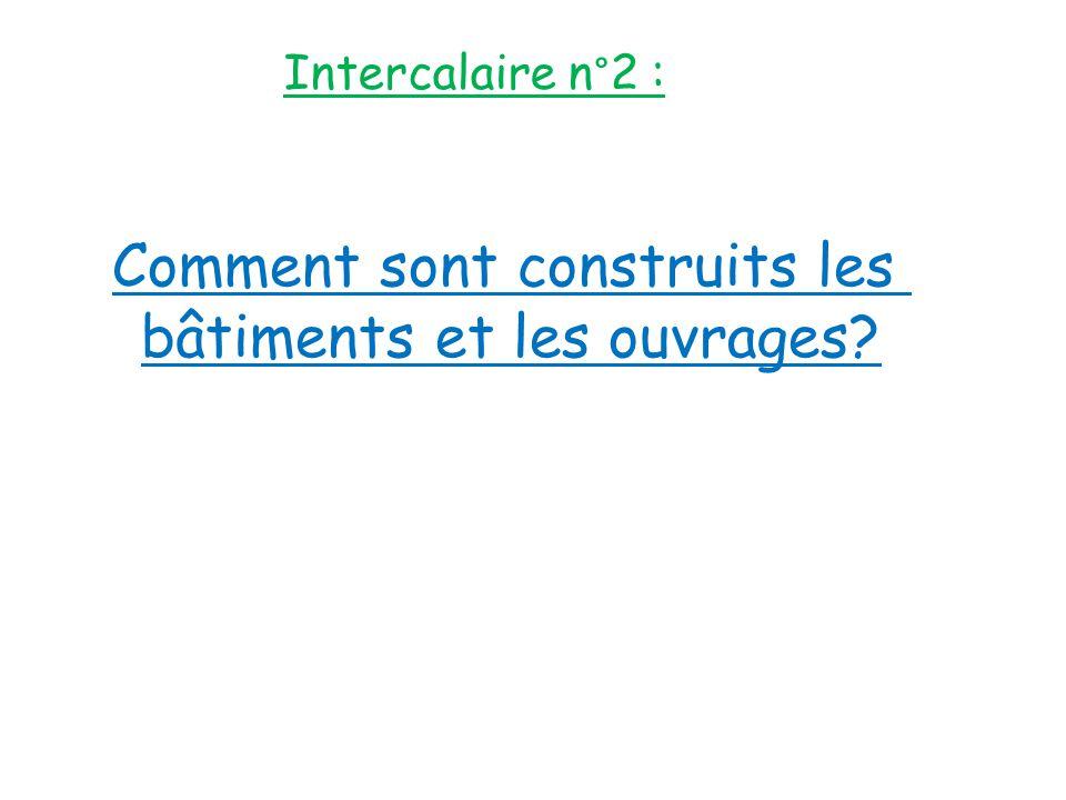 Intercalaire n°2 : Comment sont construits les bâtiments et les ouvrages?