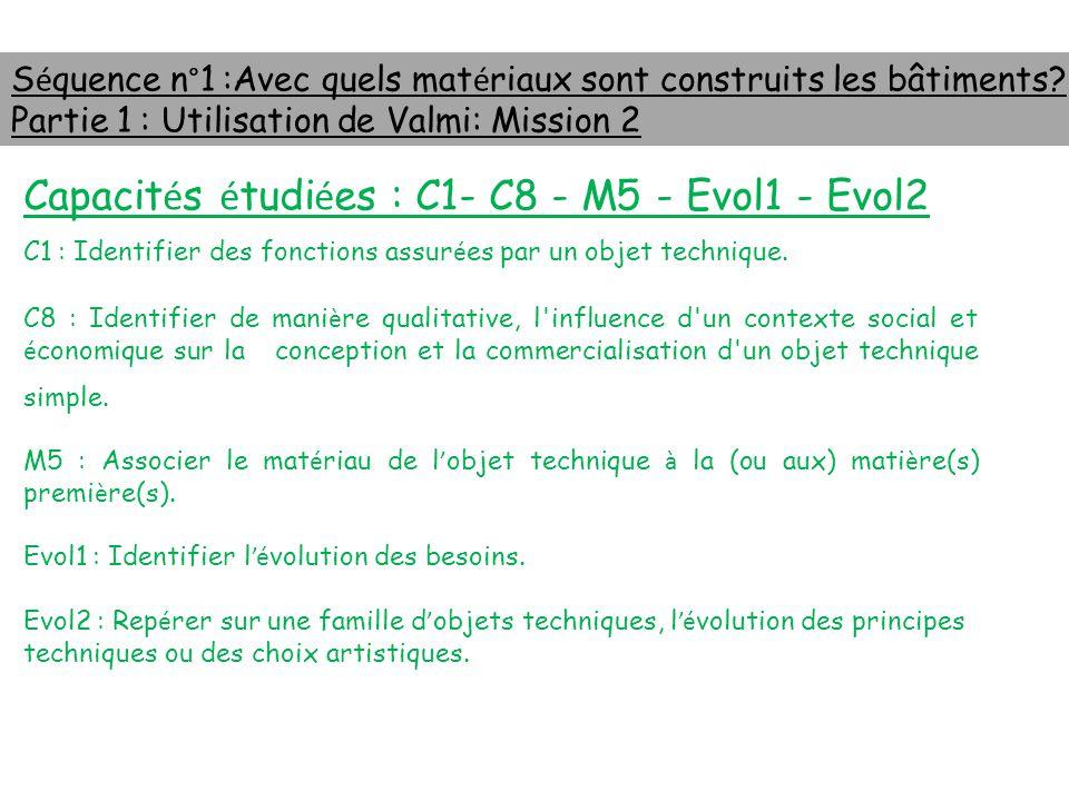 S é quence n°1 :Avec quels mat é riaux sont construits les bâtiments? Partie 1 : Utilisation de Valmi: Mission 2 Capacit é s é tudi é es : C1- C8 - M5