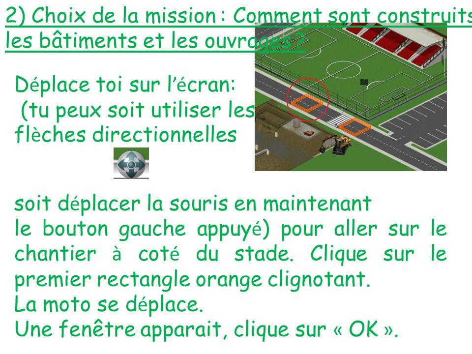 2) Choix de la mission : Comment sont construits les bâtiments et les ouvrages ? soit d é placer la souris en maintenant le bouton gauche appuy é ) po