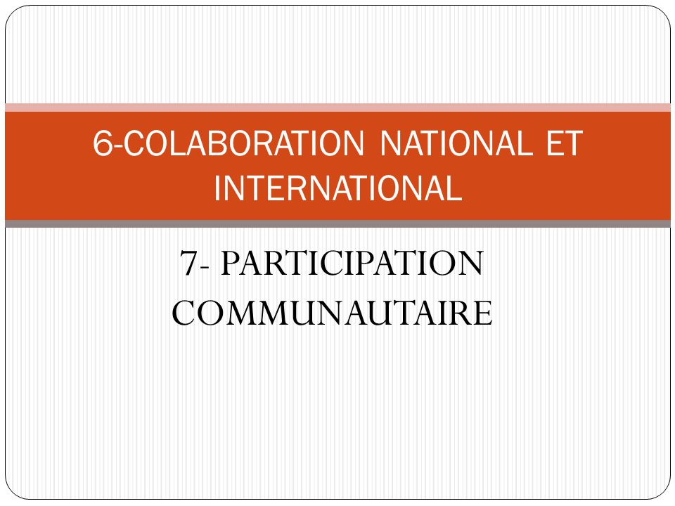 7- PARTICIPATION COMMUNAUTAIRE 6-COLABORATION NATIONAL ET INTERNATIONAL