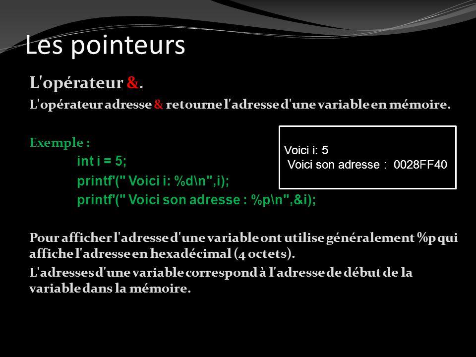 Les pointeurs L'opérateur &. L'opérateur adresse & retourne l'adresse d'une variable en mémoire. Exemple : int i = 5; printf'(