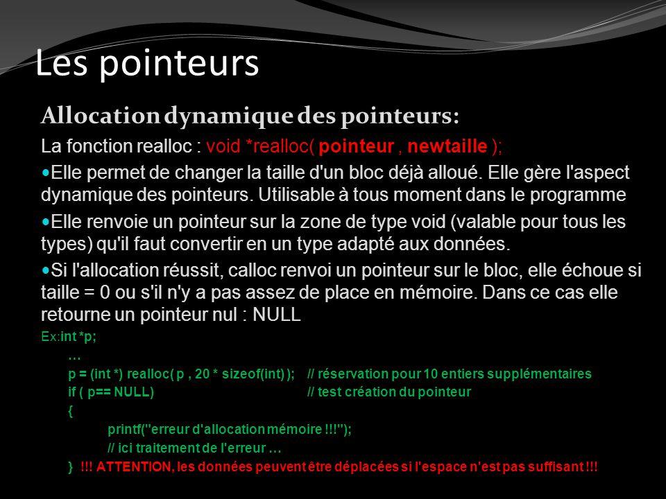 Les pointeurs Allocation dynamique des pointeurs: La fonction realloc : void *realloc( pointeur, newtaille ); Elle permet de changer la taille d'un bl