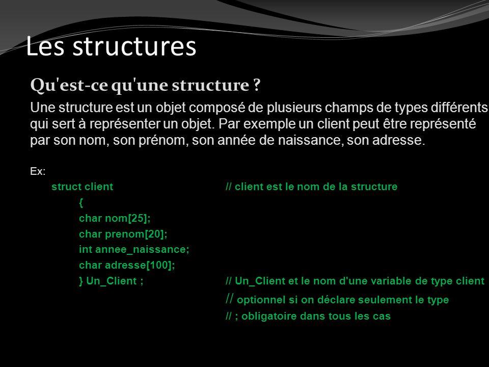 Les structures Qu'est-ce qu'une structure ? Une structure est un objet composé de plusieurs champs de types différents, qui sert à représenter un obje