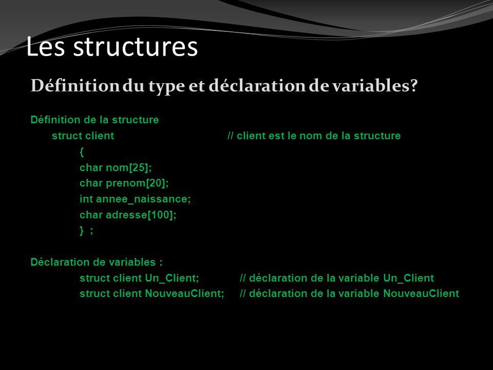 Les structures Définition du type et déclaration de variables? Définition de la structure struct client// client est le nom de la structure { char nom