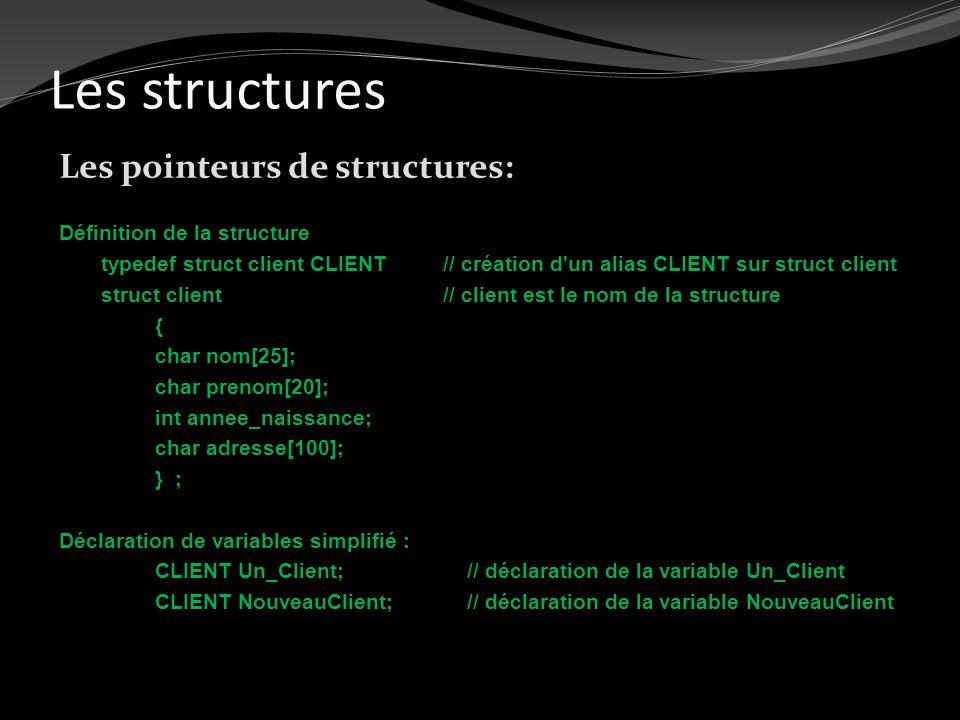 Les structures Les pointeurs de structures: Définition de la structure typedef struct client CLIENT// création d'un alias CLIENT sur struct client str