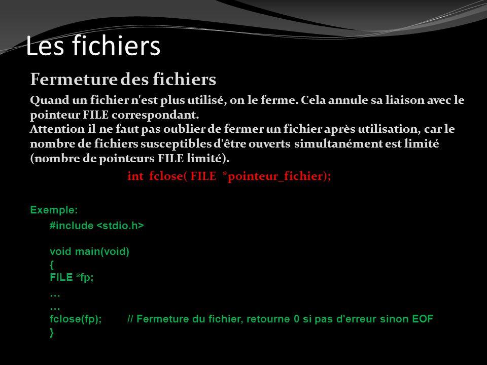 Les fichiers Fermeture des fichiers Quand un fichier n'est plus utilisé, on le ferme. Cela annule sa liaison avec le pointeur FILE correspondant. Atte