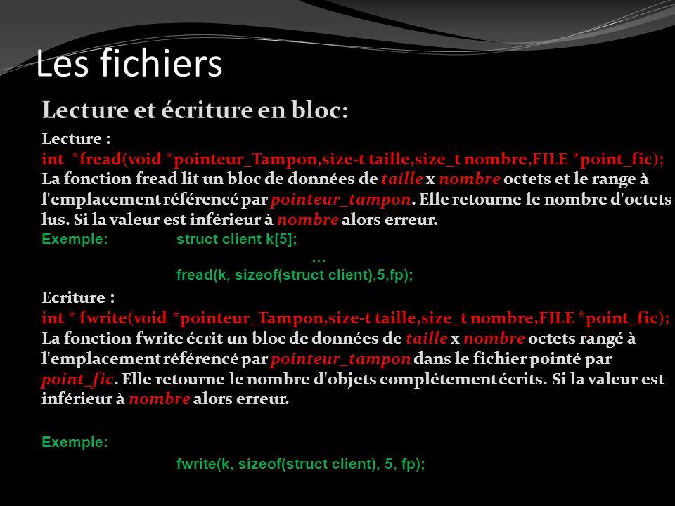 Les fichiers Lecture et écriture en bloc: Lecture : int *fread(void *pointeur_Tampon,size-t taille,size_t nombre,FILE *point_fic); La fonction fread l