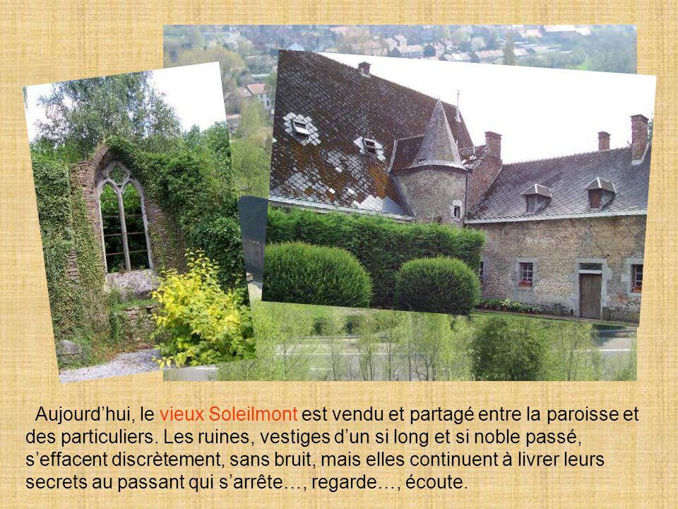 Aujourd'hui, le vieux Soleilmont est vendu et partagé entre la paroisse et des particuliers. Les ruines, vestiges d'un si long et si noble passé, s'ef