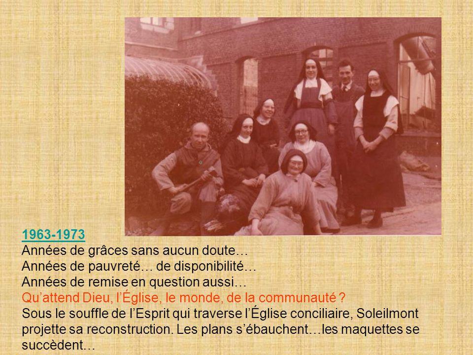 1963-1973 Années de grâces sans aucun doute… Années de pauvreté… de disponibilité… Années de remise en question aussi… Qu'attend Dieu, l'Église, le monde, de la communauté .