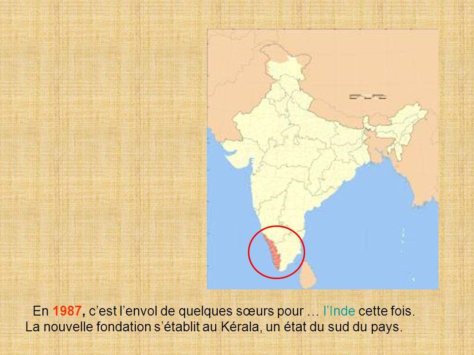 En 1987, c'est l'envol de quelques sœurs pour … l'Inde cette fois. La nouvelle fondation s'établit au Kérala, un état du sud du pays.