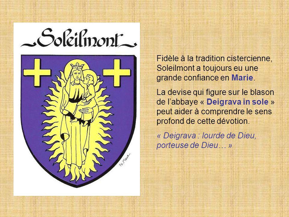 Fidèle à la tradition cistercienne, Soleilmont a toujours eu une grande confiance en Marie. La devise qui figure sur le blason de l'abbaye « Deigrava