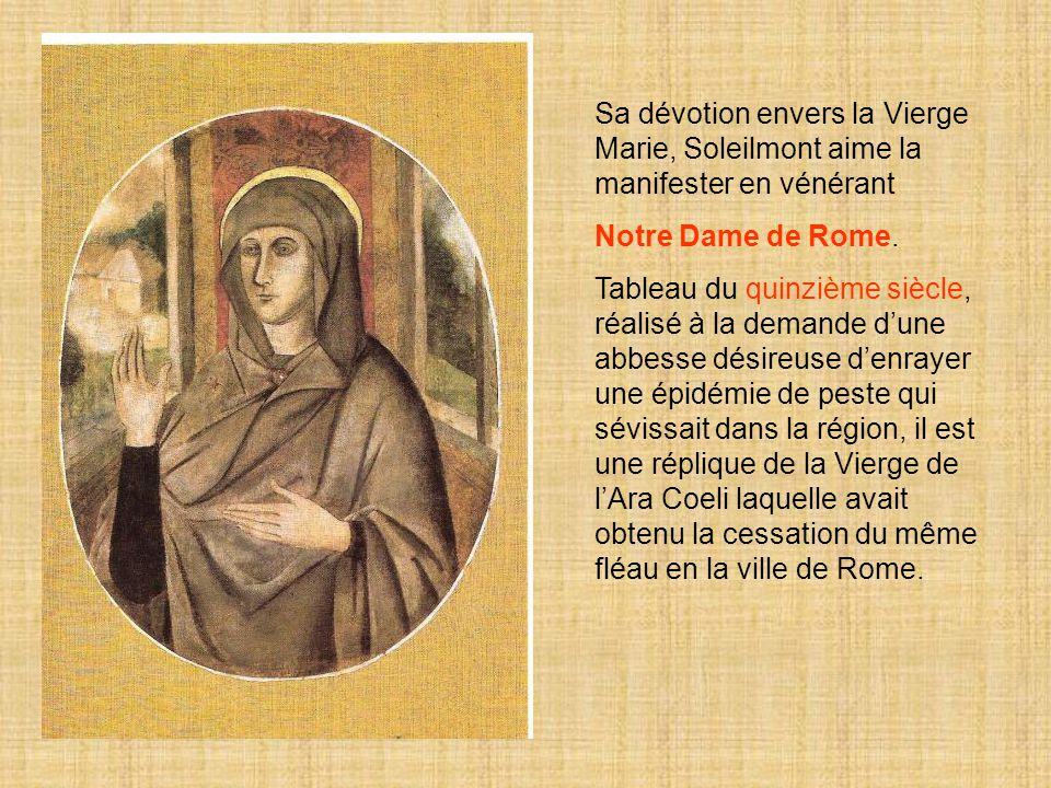 Sa dévotion envers la Vierge Marie, Soleilmont aime la manifester en vénérant Notre Dame de Rome. Tableau du quinzième siècle, réalisé à la demande d'