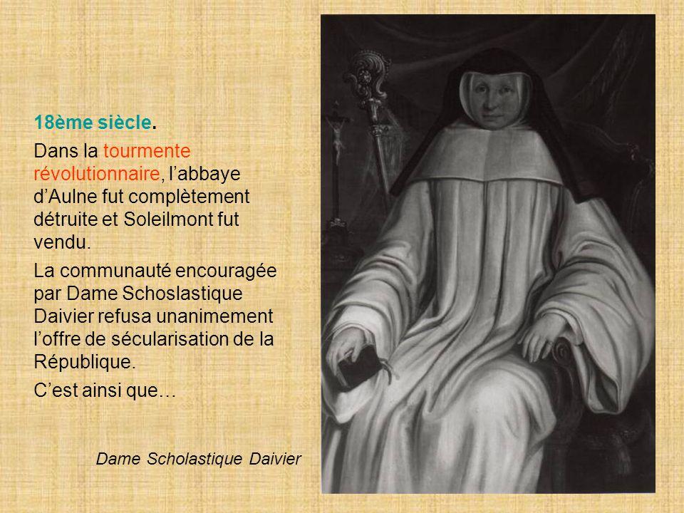 18ème siècle. Dans la tourmente révolutionnaire, l'abbaye d'Aulne fut complètement détruite et Soleilmont fut vendu. La communauté encouragée par Dame