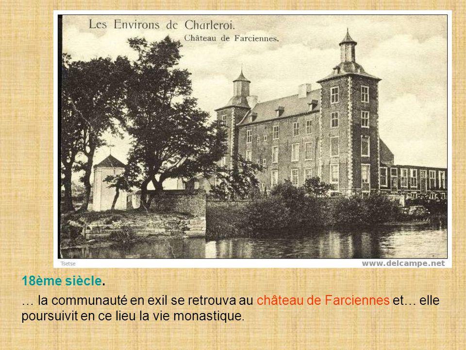 18ème siècle. … la communauté en exil se retrouva au château de Farciennes et… elle poursuivit en ce lieu la vie monastique.