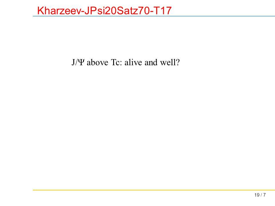 19 / 7 Kharzeev-JPsi20Satz70-T17 J/Ψ above Tc: alive and well?