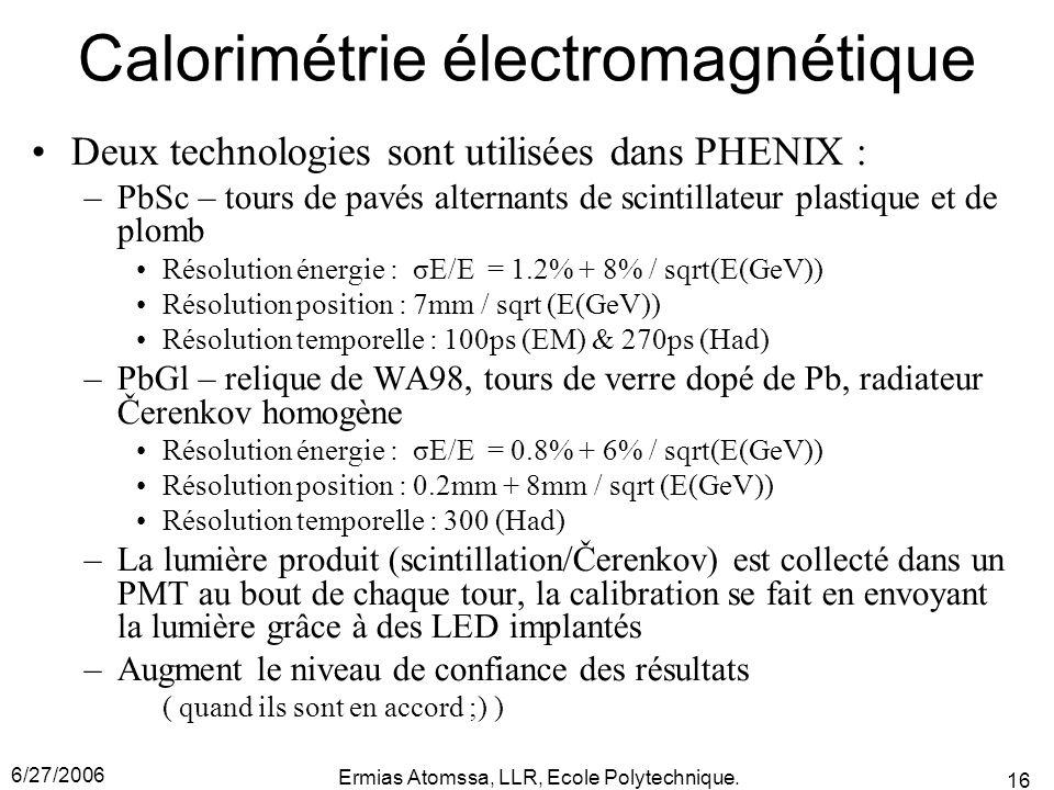 6/27/2006 Ermias Atomssa, LLR, Ecole Polytechnique. 16 Calorimétrie électromagnétique Deux technologies sont utilisées dans PHENIX : –PbSc – tours de
