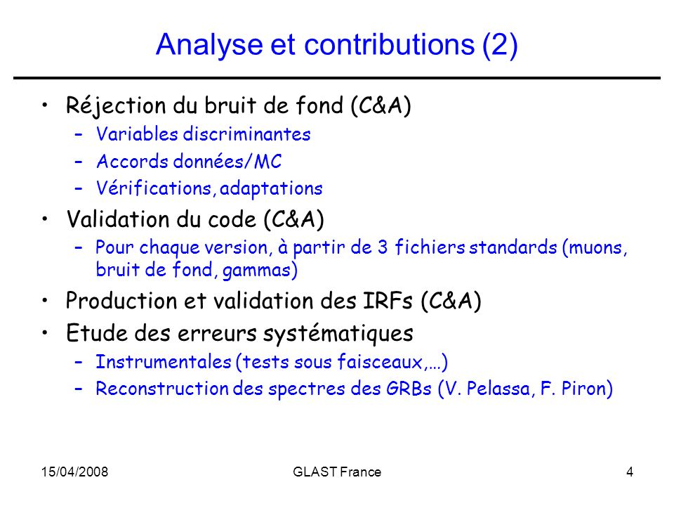 15/04/2008GLAST France4 Analyse et contributions (2) Réjection du bruit de fond (C&A) –Variables discriminantes –Accords données/MC –Vérifications, ad